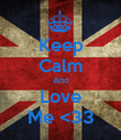 Keep Calm And Love Me <33 - Personalised Poster large