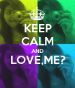 KEEP CALM AND LOVE,ME?  - Personalised Poster large