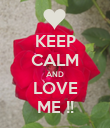 KEEP CALM AND LOVE ME !! - Personalised Poster large