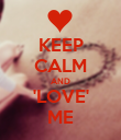 KEEP CALM AND 'LOVE' ME - Personalised Poster large