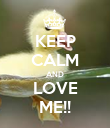 KEEP CALM AND LOVE ME!! - Personalised Poster large