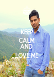 KEEP CALM  ....... AND  LOVE ME - Personalised Poster large