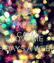 KEEP CALM AND LOVE ME 8 DAYS A WEEK - Personalised Poster large
