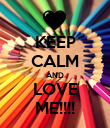 KEEP CALM AND LOVE ME!!!! - Personalised Poster large