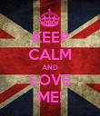 KEEP CALM AND LOVE ME! - Personalised Poster large
