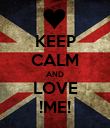 KEEP CALM AND LOVE !ME! - Personalised Poster large