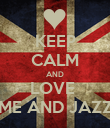 KEEP CALM AND LOVE  ME AND JAZZ - Personalised Poster large