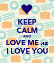 KEEP CALM AND LOVE ME as I LOVE YOU - Personalised Poster large