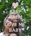 KEEP CALM AND LOVE ME, BABY - Personalised Poster large