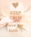 KEEP CALM AND love me back :') - Personalised Poster large