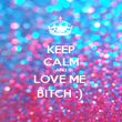 KEEP CALM AND LOVE ME  BITCH ;)  - Personalised Poster large