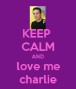 KEEP  CALM AND love me charlie - Personalised Poster large