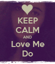 KEEP CALM AND Love Me Do - Personalised Poster large