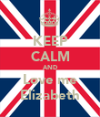 KEEP CALM AND Love me Elizabeth - Personalised Poster large
