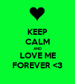 KEEP CALM AND LOVE ME FOREVER <3 - Personalised Poster large