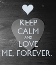 KEEP CALM AND LOVE ME, FOREVER.  - Personalised Poster large