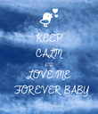 KEEP CALM AND LOVE ME   FOREVER BABY  - Personalised Poster large