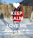 KEEP CALM AND LOVE ME Fraiere :* ! - Personalised Poster large