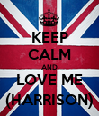 KEEP CALM AND LOVE ME (HARRISON) - Personalised Poster large