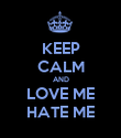 KEEP CALM AND LOVE ME HATE ME - Personalised Poster large
