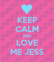 KEEP CALM AND LOVE ME JESS - Personalised Poster small