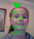 KEEP CALM AND LOVE ME KACI - Personalised Poster large