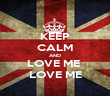 KEEP CALM AND LOVE ME  LOVE ME - Personalised Poster large