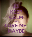 KEEP CALM AND LOVE ME  MAYBE - Personalised Poster large