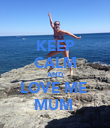 KEEP CALM AND LOVE ME  MUM  - Personalised Poster large