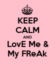 KEEP CALM AND LovE Me & My FReAk - Personalised Poster large