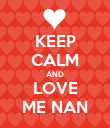 KEEP CALM AND LOVE ME NAN - Personalised Poster large