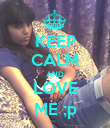 KEEP CALM AND LOVE ME ;p - Personalised Poster large