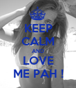 KEEP CALM AND LOVE ME PAH ! - Personalised Poster large