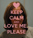 KEEP CALM AND LOVE ME,  PLEASE - Personalised Poster large