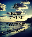 KEEP CALM AND LOVE ME ¡PLEASE! - Personalised Poster large