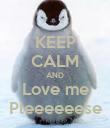 KEEP CALM AND Love me Pleeeeeese - Personalised Poster large