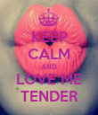 KEEP CALM AND LOVE ME TENDER - Personalised Poster large