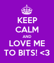 KEEP CALM AND LOVE ME TO BITS! <3 - Personalised Poster large