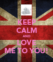 KEEP CALM AND LOVE ME TO YOU! - Personalised Poster large