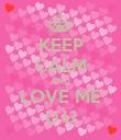KEEP CALM AND LOVE ME U.U - Personalised Poster large