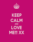 KEEP CALM AND LOVE ME!!! XX - Personalised Poster large
