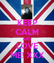 KEEP CALM AND LOVE ME! XXX - Personalised Poster large