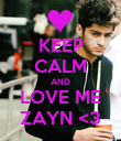 KEEP CALM AND LOVE ME ZAYN <3 - Personalised Poster large