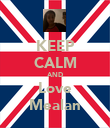 KEEP CALM AND Love Mealan - Personalised Poster large