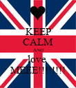 KEEP CALM AND love  MEEE!!!!!!!! - Personalised Poster large