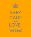KEEP CALM AND LOVE  meeee! - Personalised Poster large