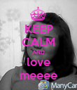 KEEP CALM AND love meeee - Personalised Poster large
