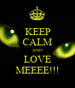 KEEP CALM AND  LOVE MEEEE!!! - Personalised Poster large