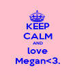 KEEP CALM AND love Megan<3. - Personalised Poster small
