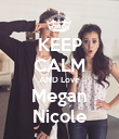 KEEP CALM AND Love Megan Nicole - Personalised Poster large